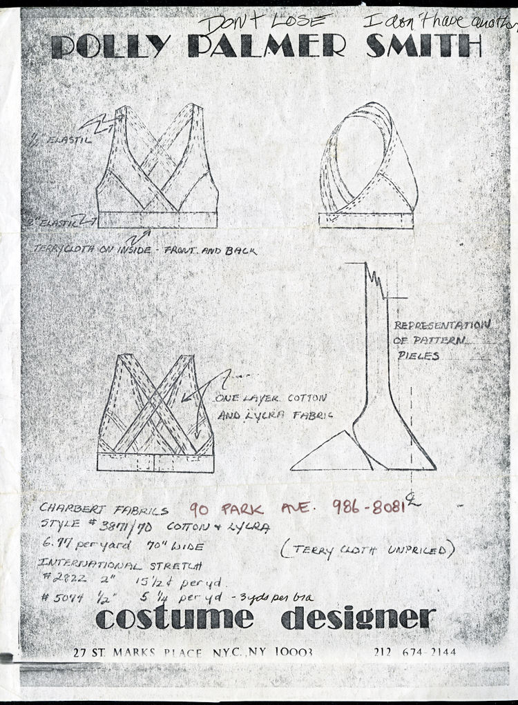 "A photocopy of 4 line drawings for the design of the original Jogbra, with front, side, and back views, as well as depictions of the pattern pieces. The drawings are on business stationery, with Polly Palmer Smith printed at the top and Costume Designer, 27 St. Marks Place, NYC, NY 10003, printed at the bottom. The drawings include instructions and a list of materials from which the Jogbra could be made. The drawing is undated, and someone has written across the top, ""Don't Lose. I don't have another."""