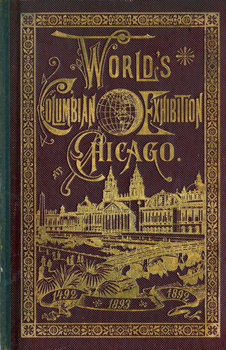"""Embossed cover of the guidebook to the World's Columbian Exposition held in Chicago in 1893. The cover is brown, with gold lettering and illustrations of the main exposition building and reflecting pool and an ornate border. Text: """"World's Columbian Exposition at Chicago. 1492–1892. 1893"""" The exposition opening was delayed from its original date of 1892 to the following year."""