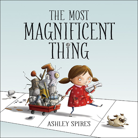 Cover for book The Most Magnificent Thing showing a cartoon drawing of a little girl pulling a wagon full of junk