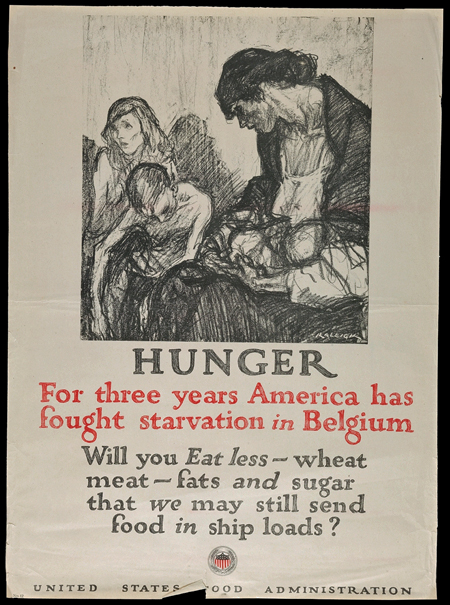 Poster of a woman holding a baby, a boy, and a girl, all looking thin and forlorn. Caption reads, Hunger. For three years America has fought starvation in Belgium. Will you eat less wheat, meat, fats, and sugar that we may still send food in ship loads?