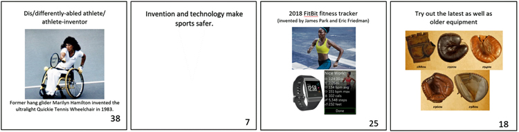 "4 white cards depicting, left to right, Marilyn Hamilton in her sports wheelchair; a text card reading ""Invention and technology make sports safer; a woman running on the beach wearing a FitBit, with images of the tracker and its readout; and photos of 5 baseball gloves with the text ""Try out the latest as well as older equipment."""
