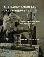 Cover of The Early American Daguerreotype: Cross-Currents in Art and Technology, showing a man pouring 2 chemicals into a funnel inserted in a beaker.
