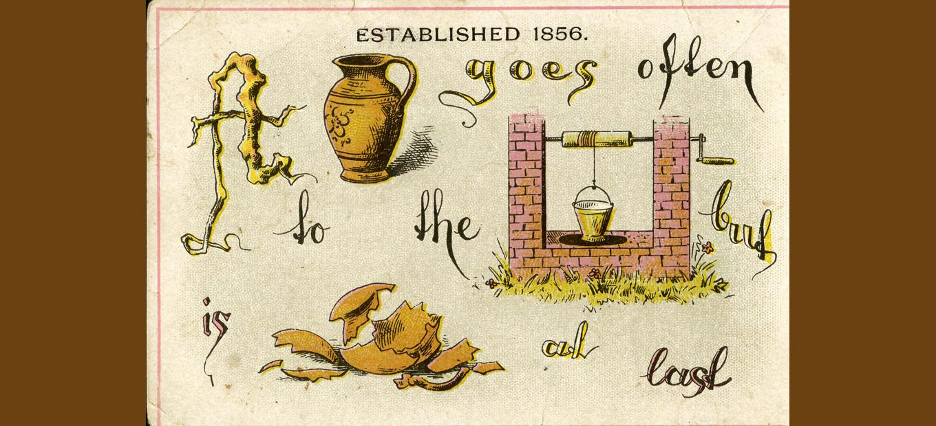 "Pictogram trade card reading ""A jar goes often to the well, but is  broken at last"""
