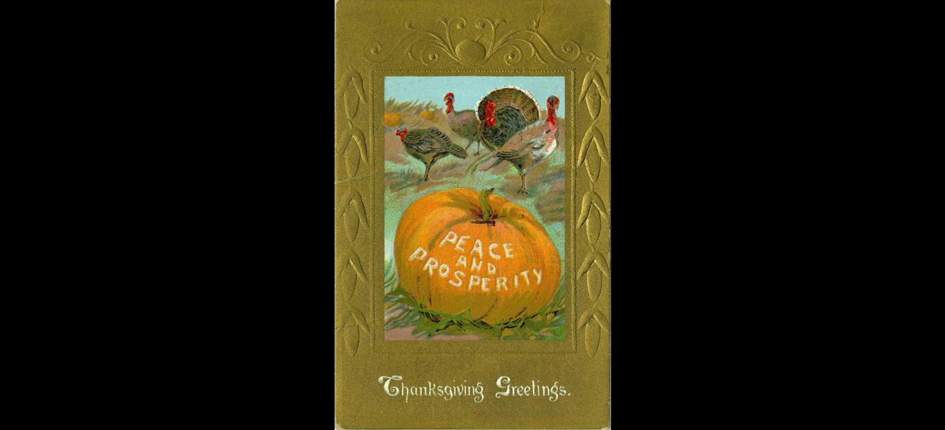 Thanksgiving color postcard with painting of a pumpkin, with the words peace and prosperity overlaid, and 4 turkeys in the background. Postcard has gold embossed border with the words, Thanksgiving Greetings, at the bottom.