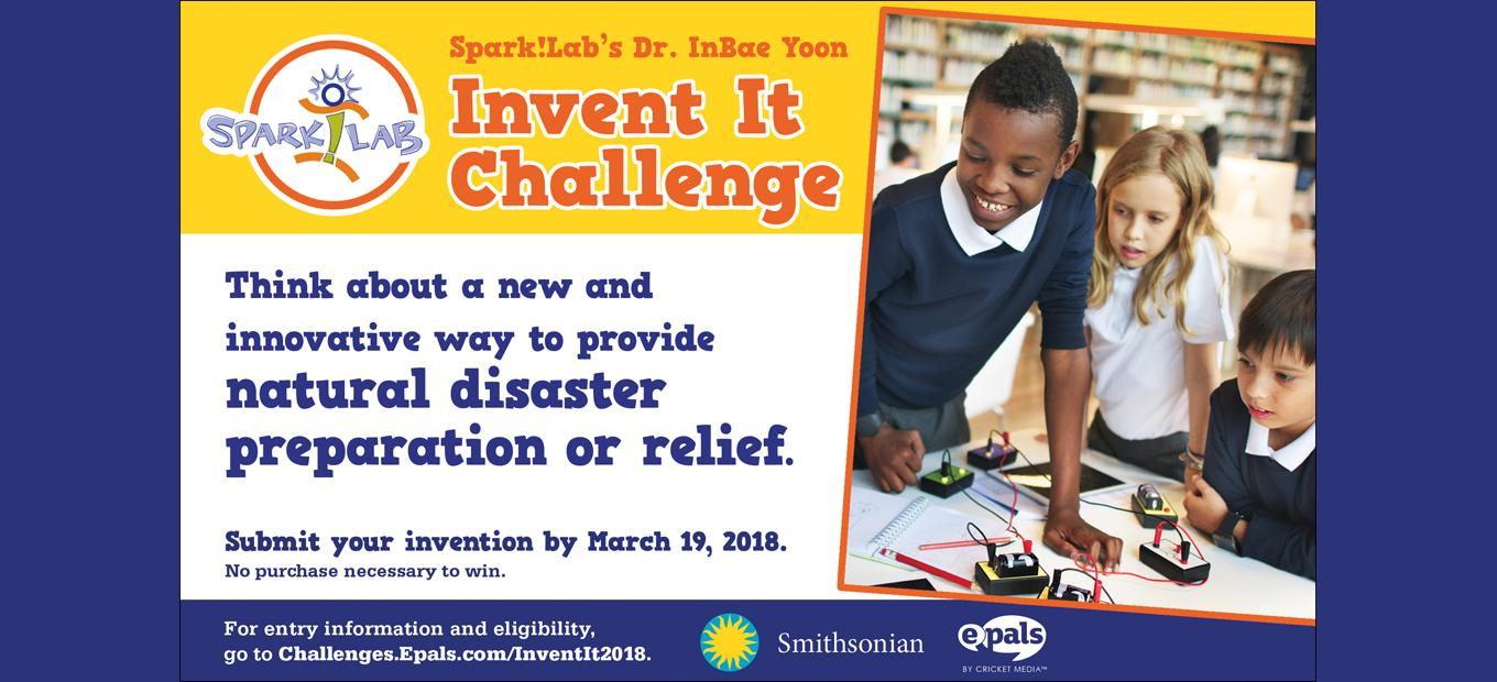 Invent It Challenge banner graphic with basic information on the contest: Think about a new and innovative way to provide natural disaster prevention or relief. Go to challenges.epals.com/inventit2018