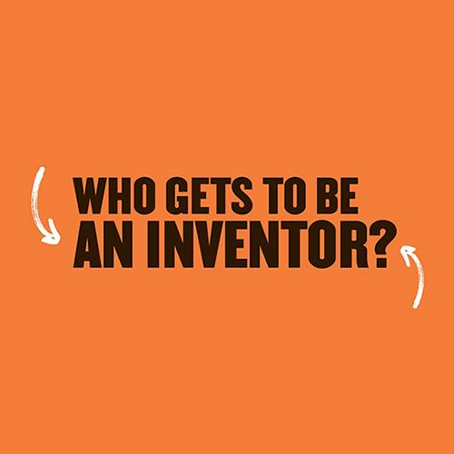 Orange box with words Who Gets to Be an Inventor