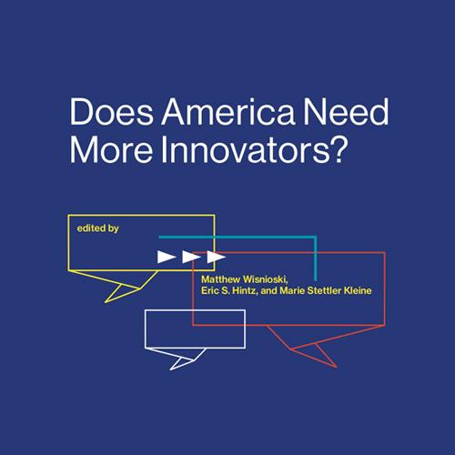 "The cover of the book, with the title, ""Does America Need More Innovators?"" in white letters against a dark royal blue background. 3 rectangular ""thought bubble"" outlines in yellow (upper left), red (center), and white (lower right) overlap beneath the title, and 3 triangular arrows, like a fast forward button, are superimposed across the upper and middle bubbles. ""Edited by"" is within the yellow bubble and the editors' names are within the red bubble."